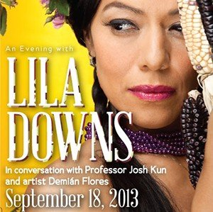 An Evening with Lila Downs in Conversation with Josh Kun {from RSVP site}