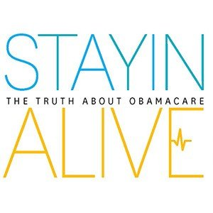 Stayin' Alive- The Truth About Obamacare {from PDF transcript}